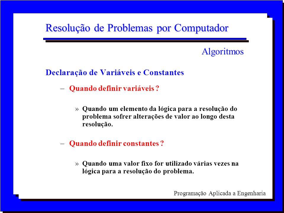 Programação Aplicada a Engenharia Resolução de Problemas por Computador Declaração de Variáveis e Constantes –Quando definir variáveis ? »Quando um el