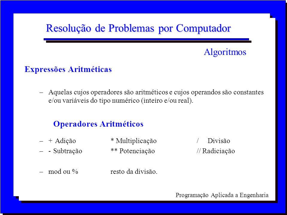 Programação Aplicada a Engenharia Resolução de Problemas por Computador Expressões Aritméticas –Aquelas cujos operadores são aritméticos e cujos opera