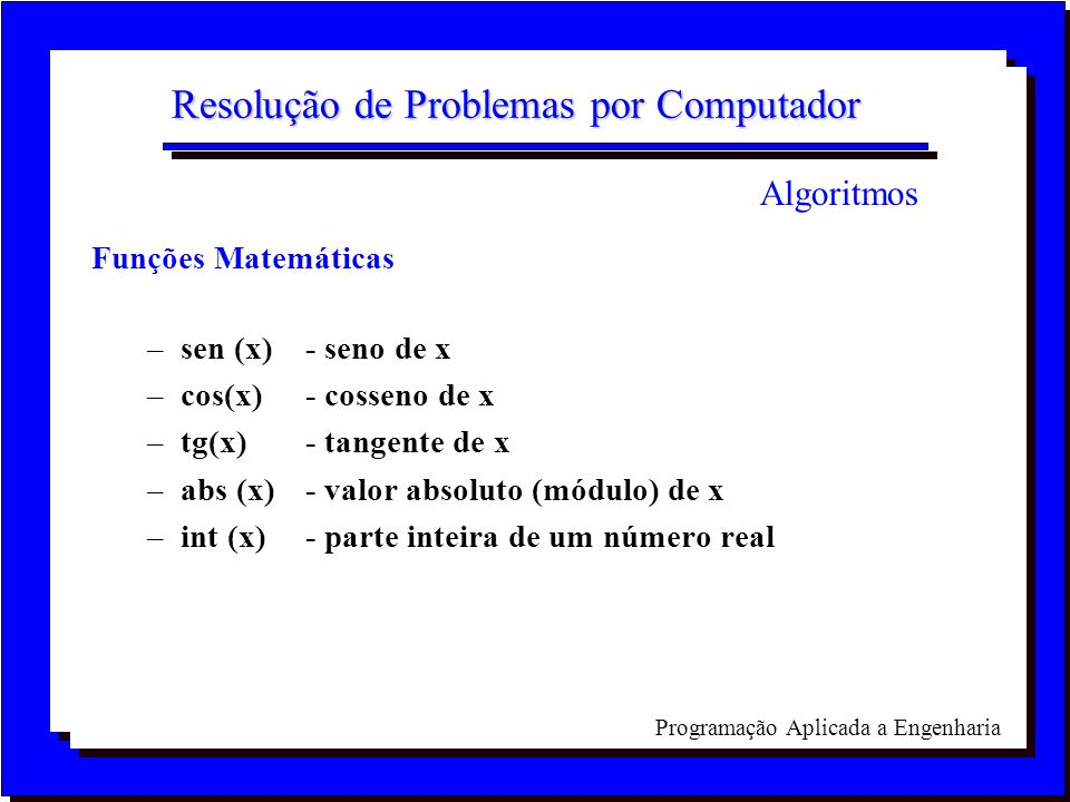Programação Aplicada a Engenharia Resolução de Problemas por Computador Funções Matemáticas –sen (x)- seno de x –cos(x)- cosseno de x –tg(x)- tangente