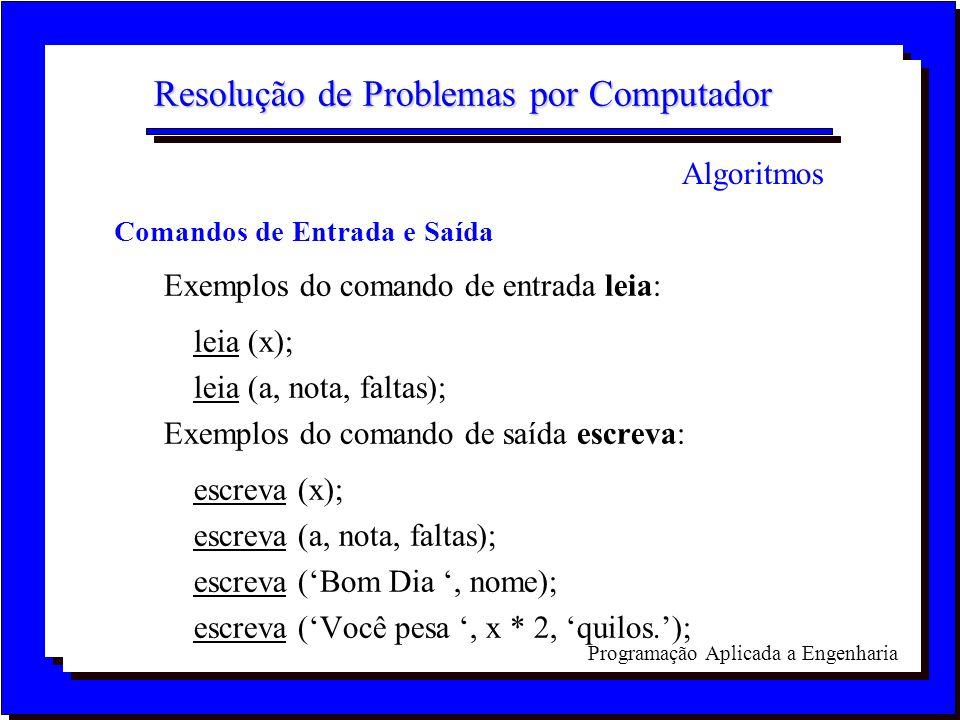 Programação Aplicada a Engenharia Resolução de Problemas por Computador Comandos de Entrada e Saída Exemplos do comando de entrada leia: leia (x); lei
