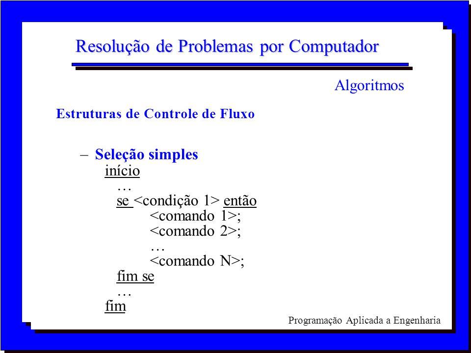 Programação Aplicada a Engenharia Resolução de Problemas por Computador Estruturas de Controle de Fluxo –Seleção simples início se então ; ; fim se fi