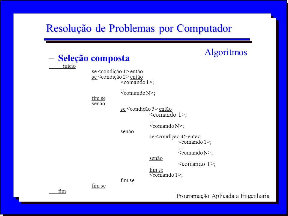 Programação Aplicada a Engenharia Resolução de Problemas por Computador –Seleção composta início se então ; ; fim se senão se então ; ; senão se então