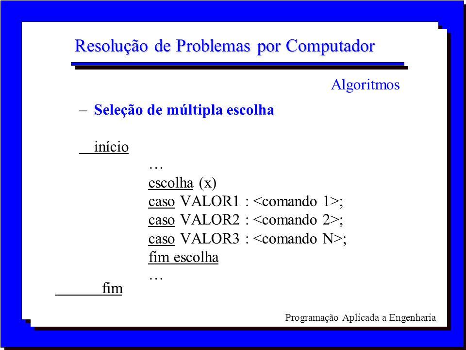 Programação Aplicada a Engenharia Resolução de Problemas por Computador –Seleção de múltipla escolha início escolha (x) caso VALOR1 : ; caso VALOR2 :