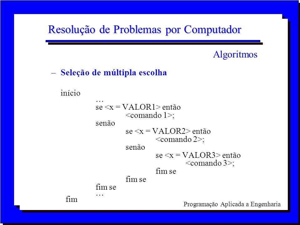 Programação Aplicada a Engenharia Resolução de Problemas por Computador –Seleção de múltipla escolha início se então ; senão se então ; senão se então
