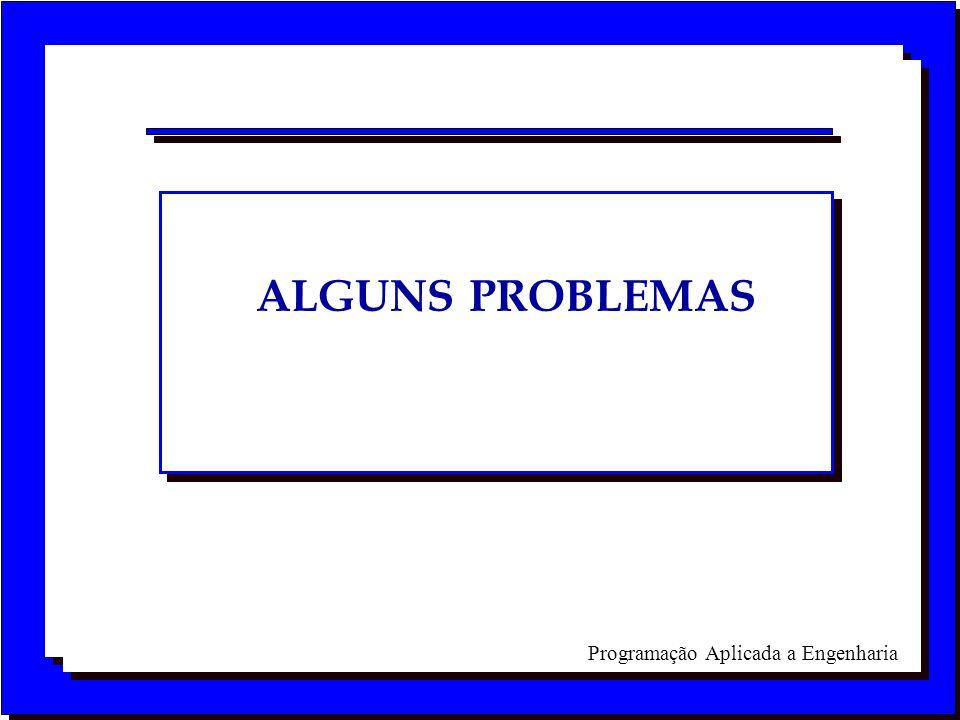 Programação Aplicada a Engenharia ALGUNS PROBLEMAS
