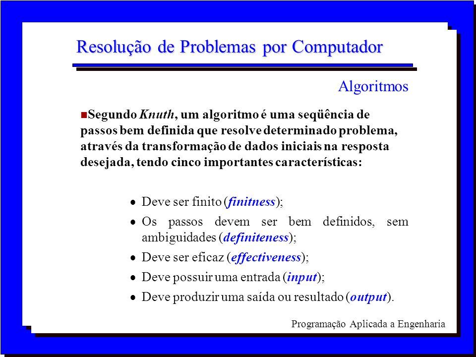 Programação Aplicada a Engenharia Resolução de Problemas por Computador n Segundo Knuth, um algoritmo é uma seqüência de passos bem definida que resol