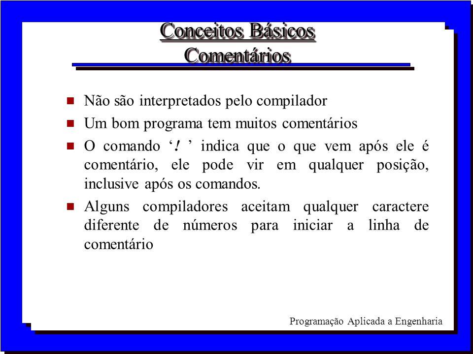 Programação Aplicada a Engenharia Conceitos Básicos Comentários n Não são interpretados pelo compilador n Um bom programa tem muitos comentários n O c