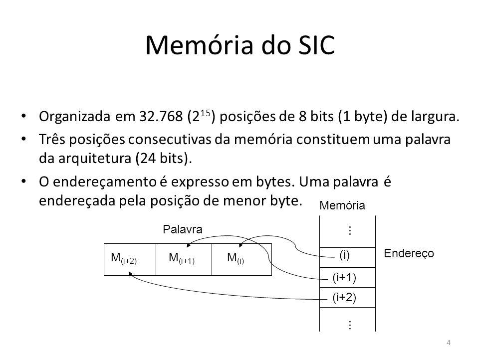 Memória do SIC Organizada em 32.768 (2 15 ) posições de 8 bits (1 byte) de largura. Três posições consecutivas da memória constituem uma palavra da ar