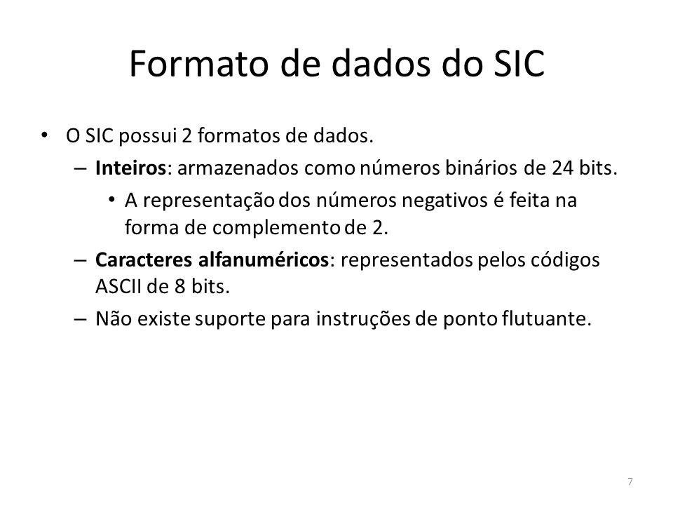Formato de dados do SIC O SIC possui 2 formatos de dados. – Inteiros: armazenados como números binários de 24 bits. A representação dos números negati