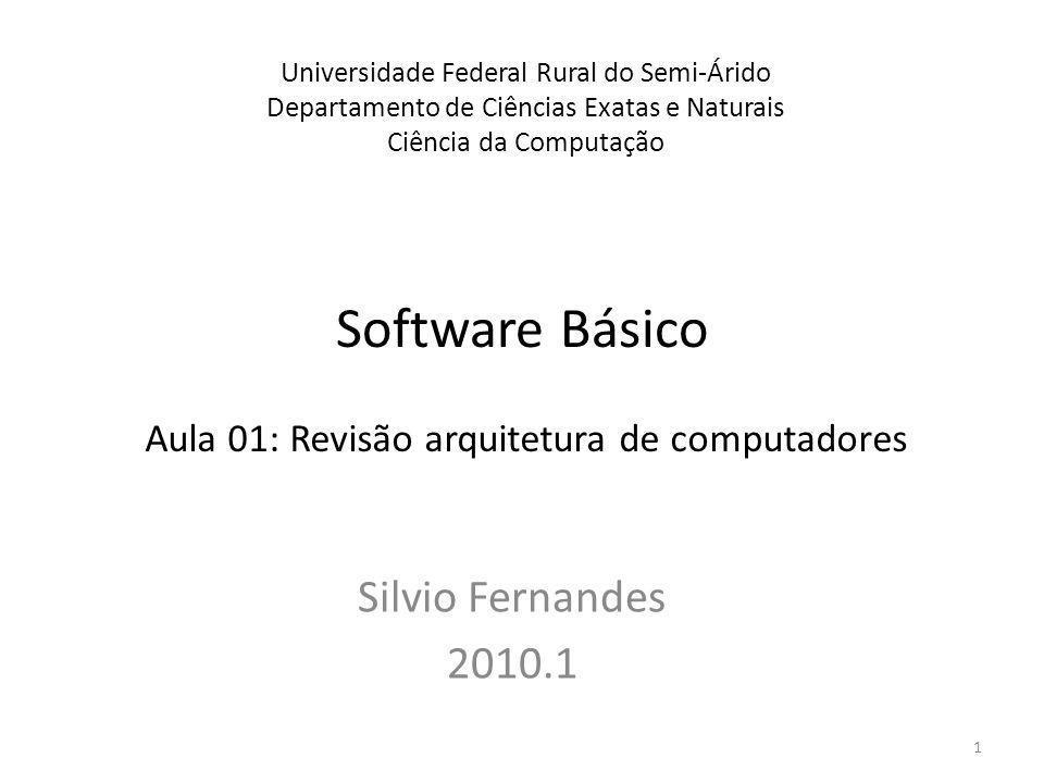 Software Básico Silvio Fernandes 2010.1 Universidade Federal Rural do Semi-Árido Departamento de Ciências Exatas e Naturais Ciência da Computação Aula
