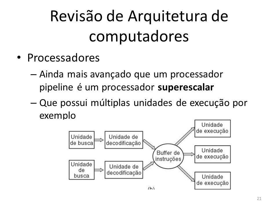 Revisão de Arquitetura de computadores Processadores – Ainda mais avançado que um processador pipeline é um processador superescalar – Que possui múlt