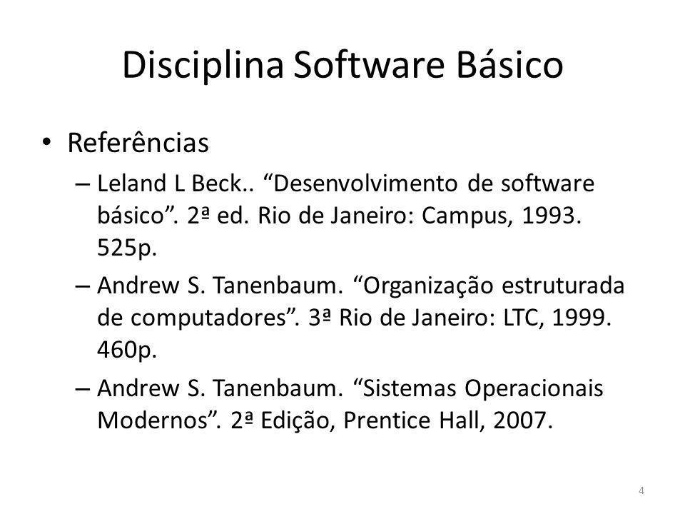 Disciplina Software Básico Referências – Leland L Beck.. Desenvolvimento de software básico. 2ª ed. Rio de Janeiro: Campus, 1993. 525p. – Andrew S. Ta