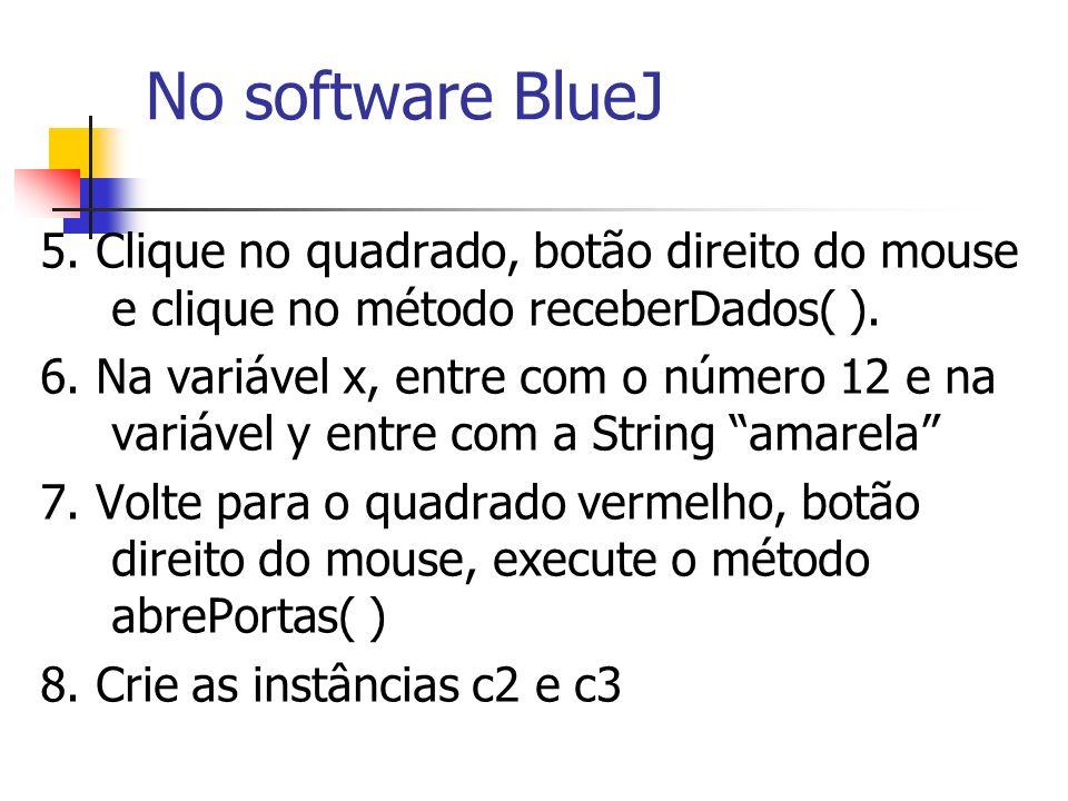 5. Clique no quadrado, botão direito do mouse e clique no método receberDados( ). 6. Na variável x, entre com o número 12 e na variável y entre com a