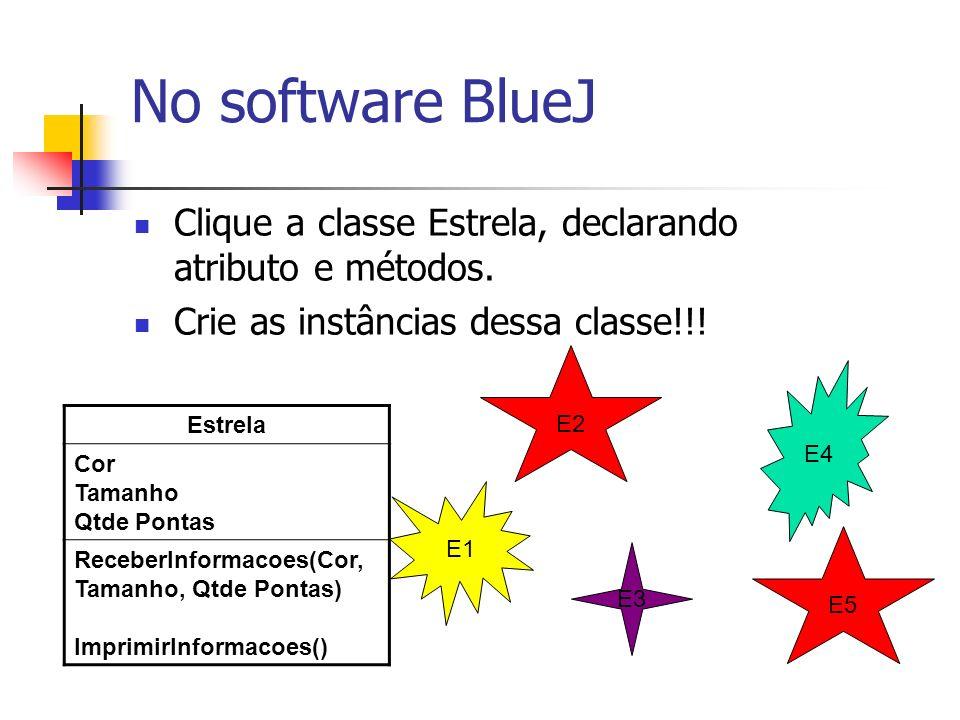 No software BlueJ Estrela Cor Tamanho Qtde Pontas ReceberInformacoes(Cor, Tamanho, Qtde Pontas) ImprimirInformacoes() Clique a classe Estrela, declara