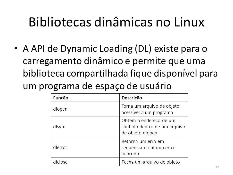 Bibliotecas dinâmicas no Linux A API de Dynamic Loading (DL) existe para o carregamento dinâmico e permite que uma biblioteca compartilhada fique disp