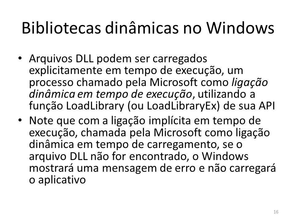 Bibliotecas dinâmicas no Windows Arquivos DLL podem ser carregados explicitamente em tempo de execução, um processo chamado pela Microsoft como ligaçã