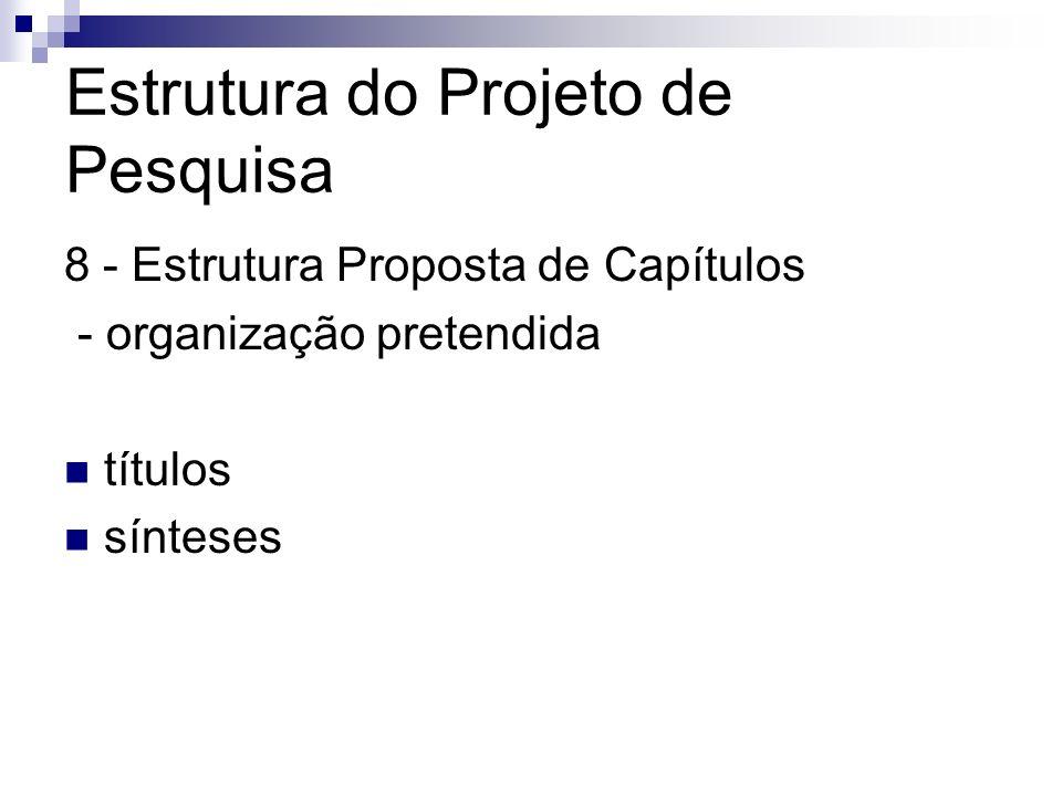 8 - Estrutura Proposta de Capítulos - organização pretendida títulos sínteses Estrutura do Projeto de Pesquisa