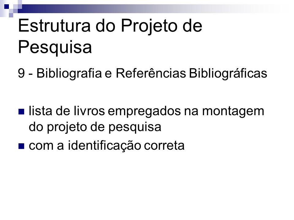 Estrutura do Projeto de Pesquisa 9 - Bibliografia e Referências Bibliográficas lista de livros empregados na montagem do projeto de pesquisa com a ide