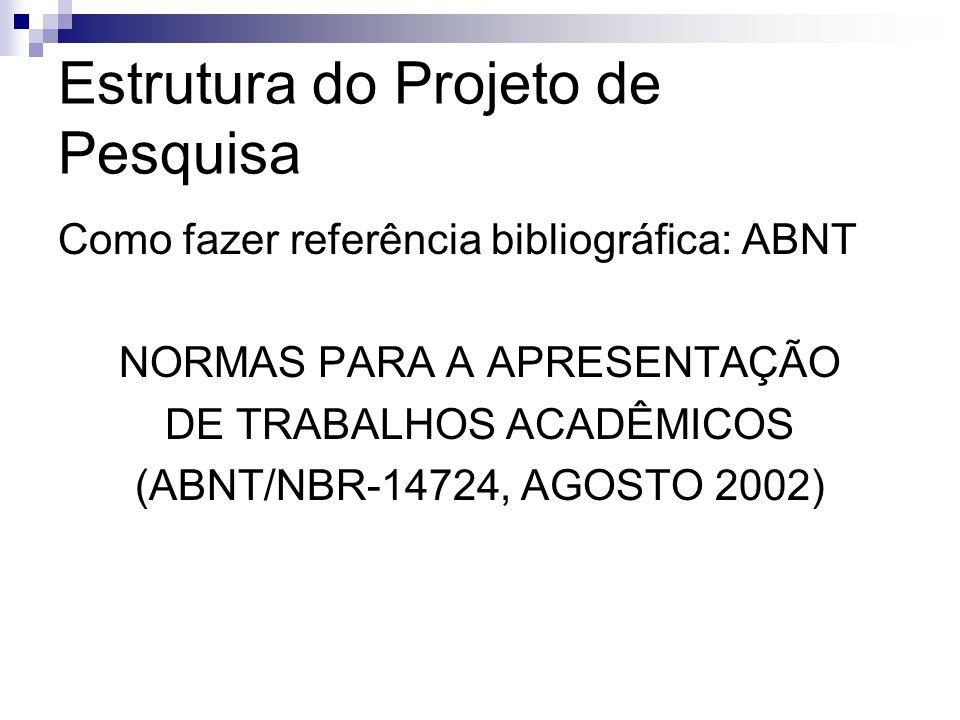 Estrutura do Projeto de Pesquisa Como fazer referência bibliográfica: ABNT NORMAS PARA A APRESENTAÇÃO DE TRABALHOS ACADÊMICOS (ABNT/NBR-14724, AGOSTO