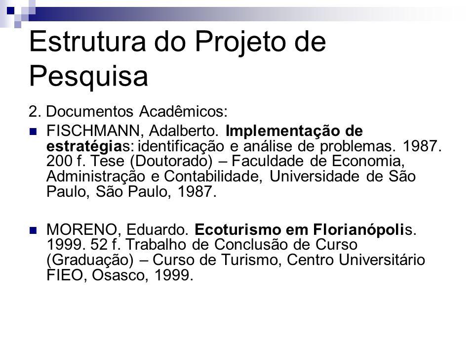 Estrutura do Projeto de Pesquisa 2. Documentos Acadêmicos: FISCHMANN, Adalberto. Implementação de estratégias: identificação e análise de problemas. 1