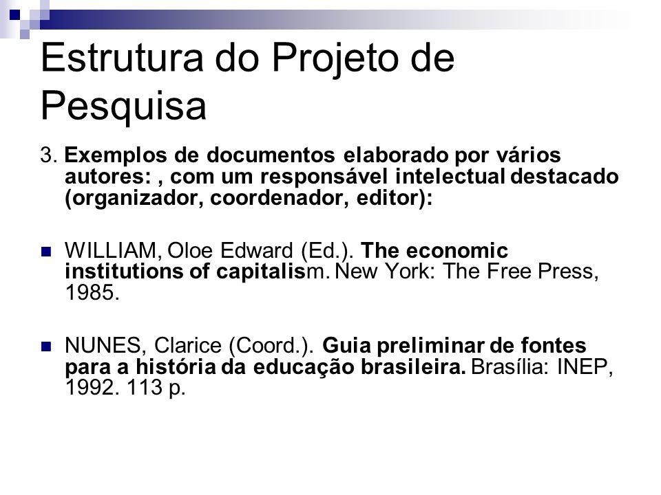 Estrutura do Projeto de Pesquisa 3. Exemplos de documentos elaborado por vários autores:, com um responsável intelectual destacado (organizador, coord