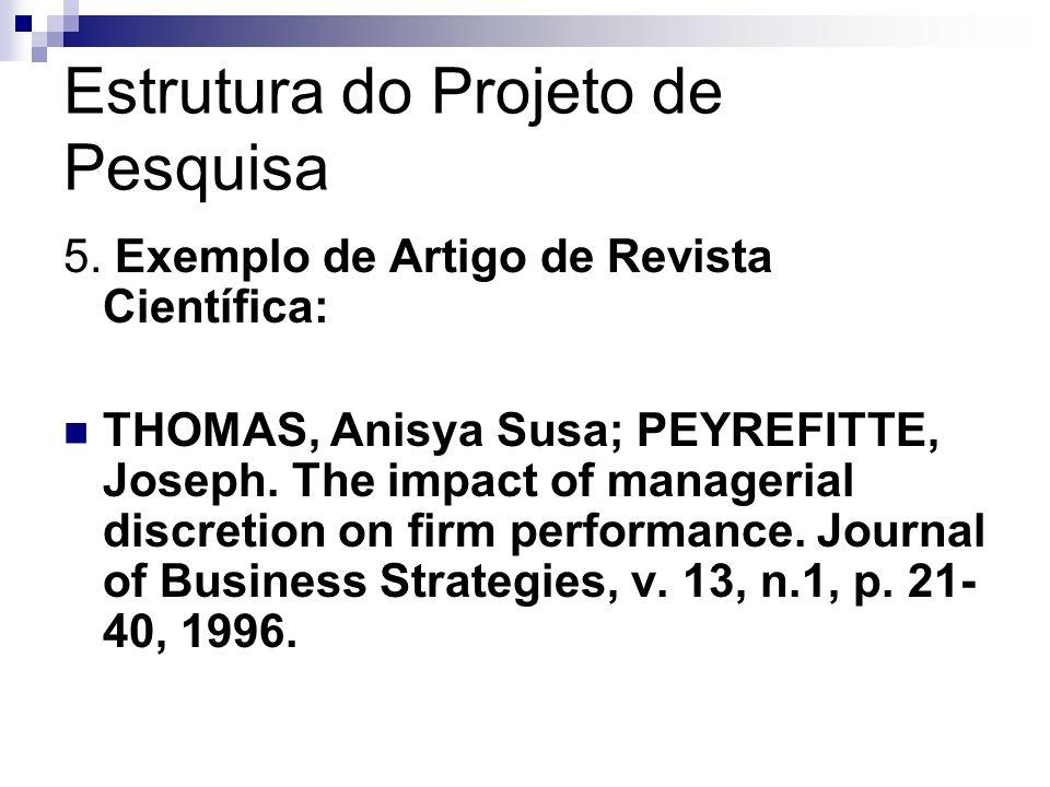 Estrutura do Projeto de Pesquisa 5. Exemplo de Artigo de Revista Científica: THOMAS, Anisya Susa; PEYREFITTE, Joseph. The impact of managerial discret