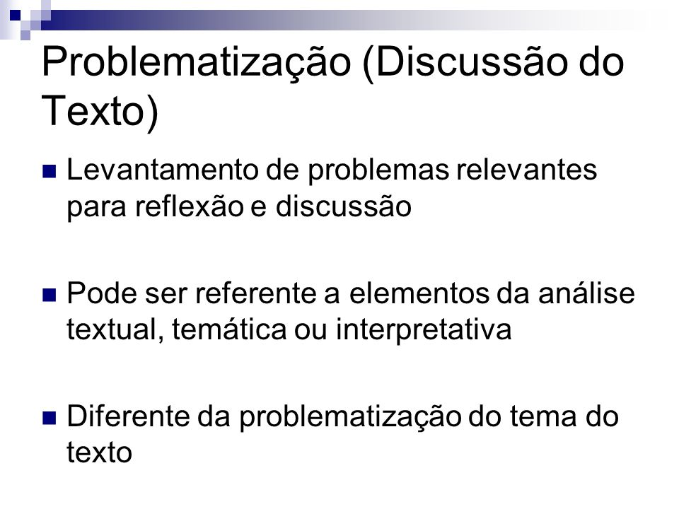 Problematização (Discussão do Texto) Levantamento de problemas relevantes para reflexão e discussão Pode ser referente a elementos da análise textual,