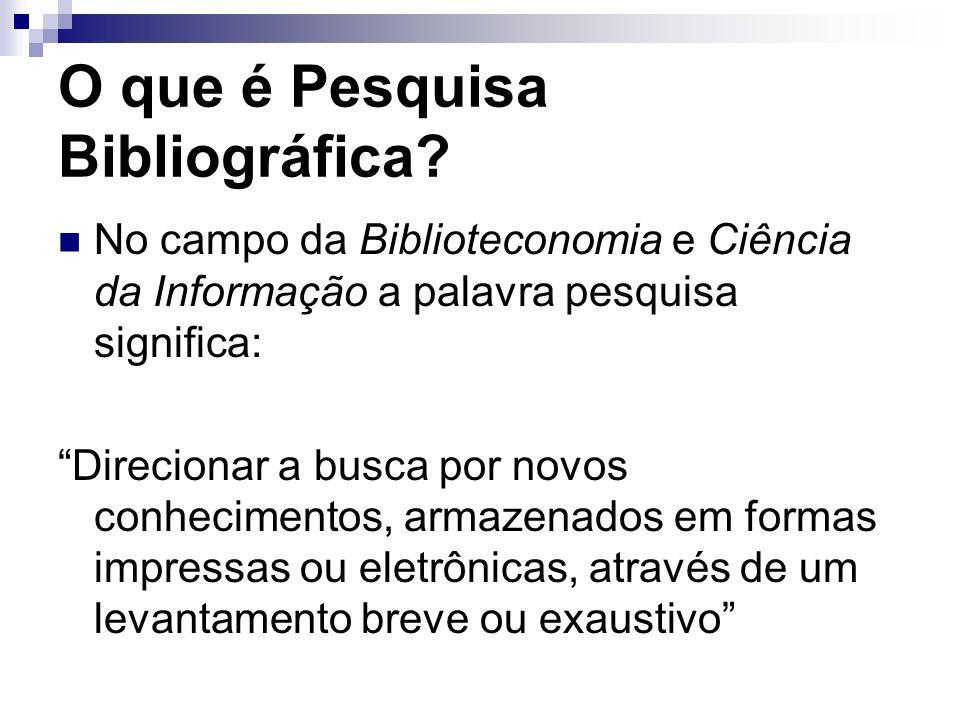 O que é Pesquisa Bibliográfica? No campo da Biblioteconomia e Ciência da Informação a palavra pesquisa significa: Direcionar a busca por novos conheci