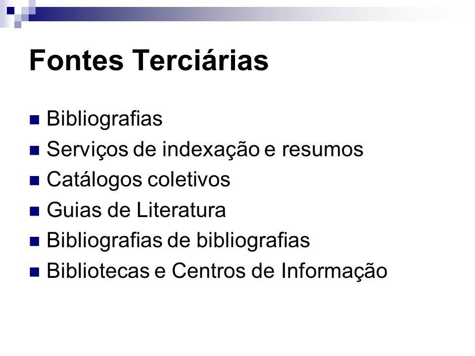 Fontes Terciárias Bibliografias Serviços de indexação e resumos Catálogos coletivos Guias de Literatura Bibliografias de bibliografias Bibliotecas e C