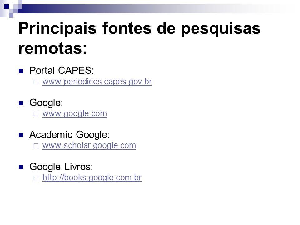 Principais fontes de pesquisas remotas: Portal CAPES: www.periodicos.capes.gov.br Google: www.google.com Academic Google: www.scholar.google.com Googl