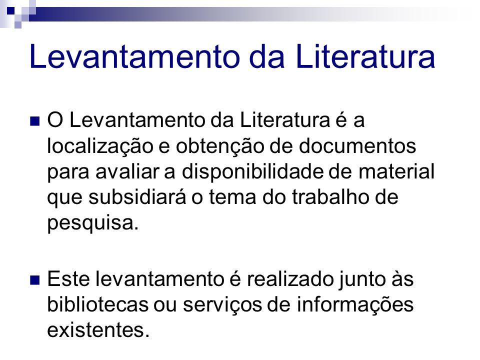O Levantamento da Literatura é a localização e obtenção de documentos para avaliar a disponibilidade de material que subsidiará o tema do trabalho de