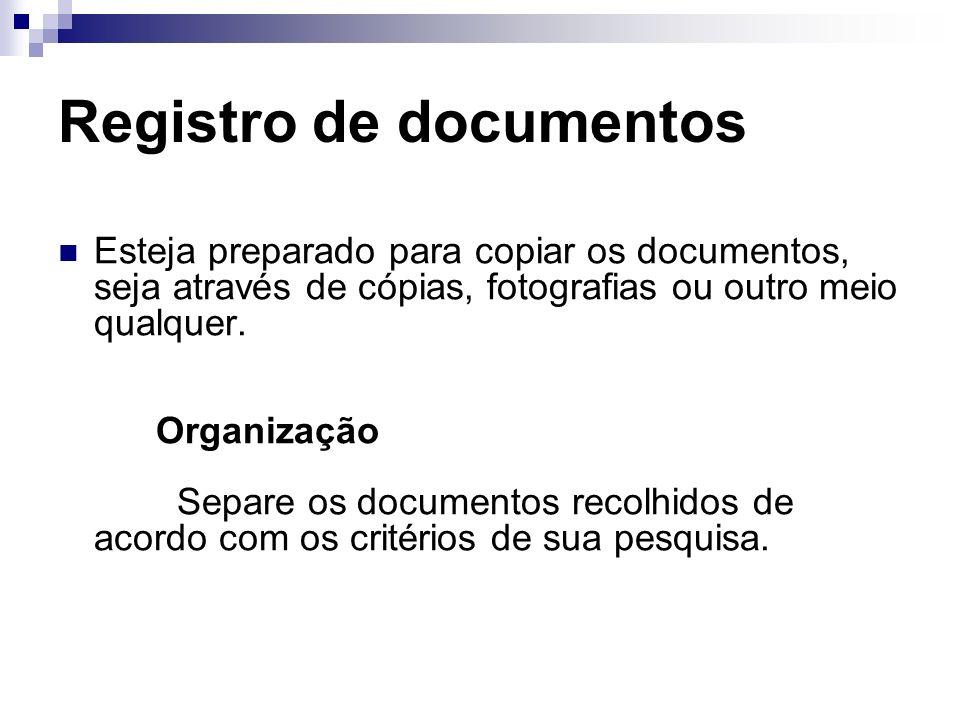 Registro de documentos Esteja preparado para copiar os documentos, seja através de cópias, fotografias ou outro meio qualquer. Organização Separe os d