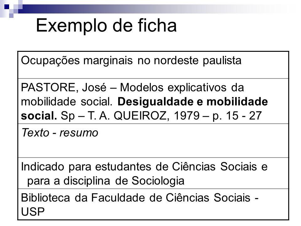 Exemplo de ficha Ocupações marginais no nordeste paulista PASTORE, José – Modelos explicativos da mobilidade social. Desigualdade e mobilidade social.
