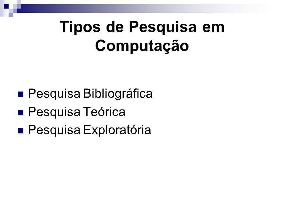 Tipos de Pesquisa em Computação Pesquisa Bibliográfica Pesquisa Teórica Pesquisa Exploratória
