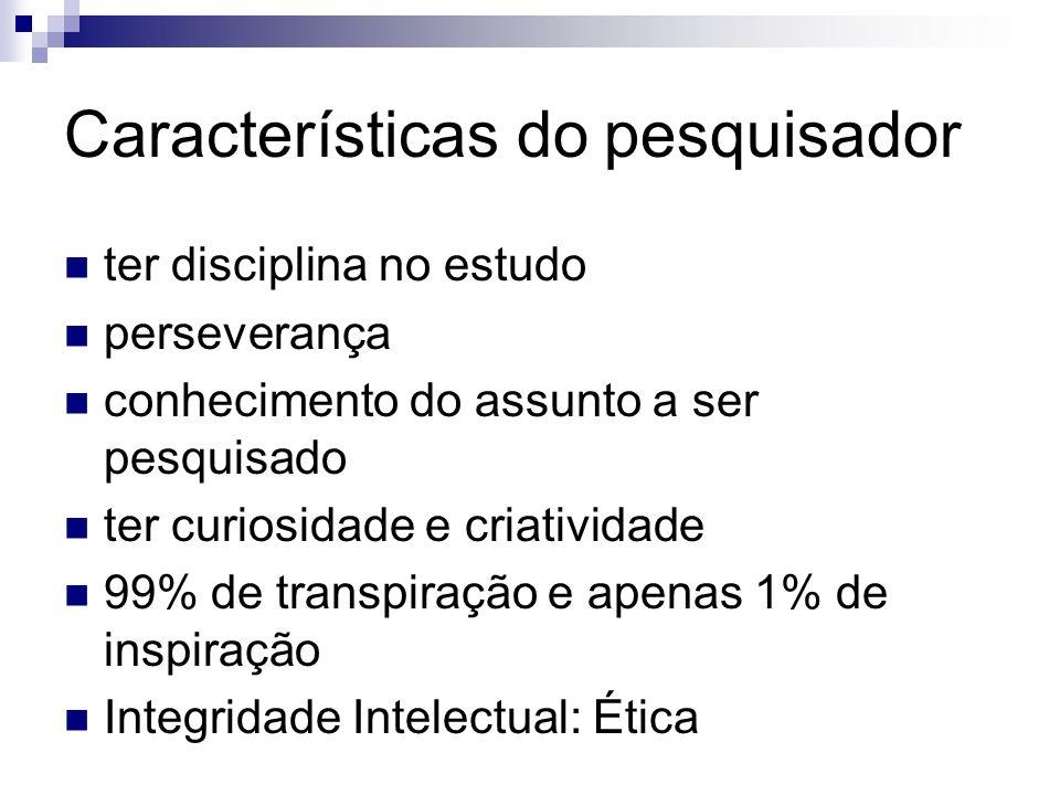 Características do pesquisador ter disciplina no estudo perseverança conhecimento do assunto a ser pesquisado ter curiosidade e criatividade 99% de tr