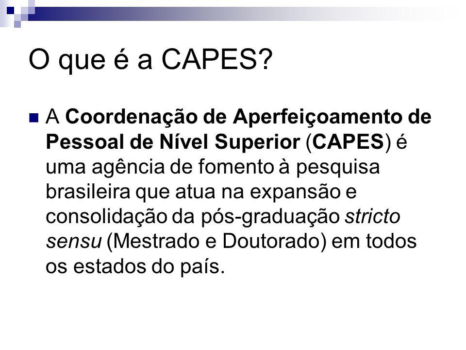 O que é a CAPES? A Coordenação de Aperfeiçoamento de Pessoal de Nível Superior (CAPES) é uma agência de fomento à pesquisa brasileira que atua na expa