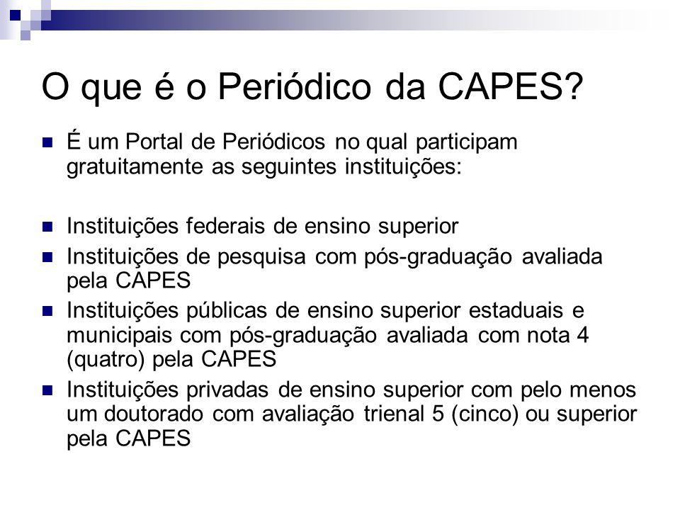 O que é o Periódico da CAPES? É um Portal de Periódicos no qual participam gratuitamente as seguintes instituições: Instituições federais de ensino su