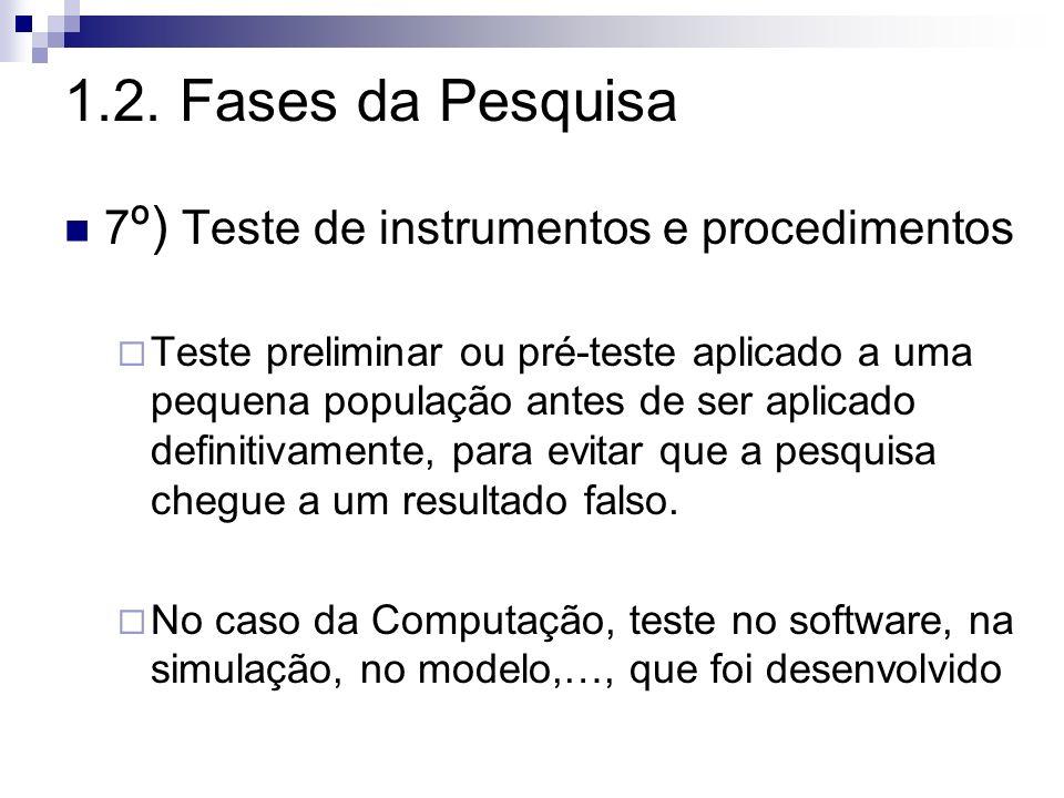 7 º) Teste de instrumentos e procedimentos Teste preliminar ou pré-teste aplicado a uma pequena população antes de ser aplicado definitivamente, para