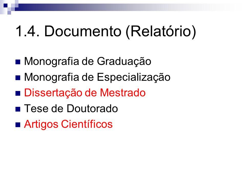 1.4. Documento (Relatório) Monografia de Graduação Monografia de Especialização Dissertação de Mestrado Tese de Doutorado Artigos Científicos