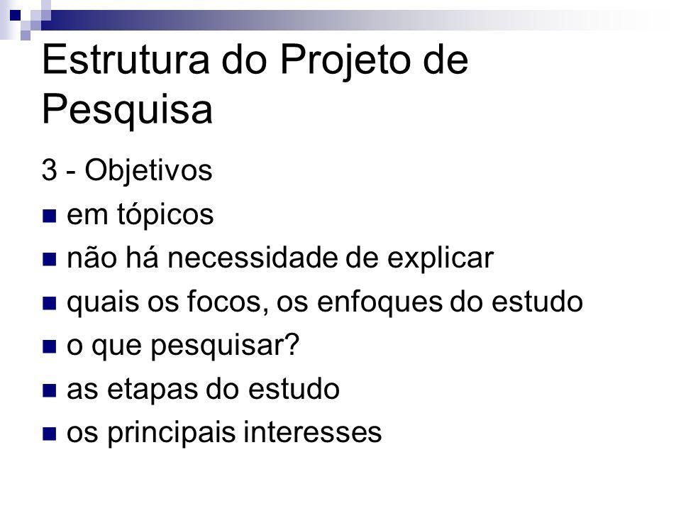 Estrutura do Projeto de Pesquisa 3 - Objetivos em tópicos não há necessidade de explicar quais os focos, os enfoques do estudo o que pesquisar? as eta