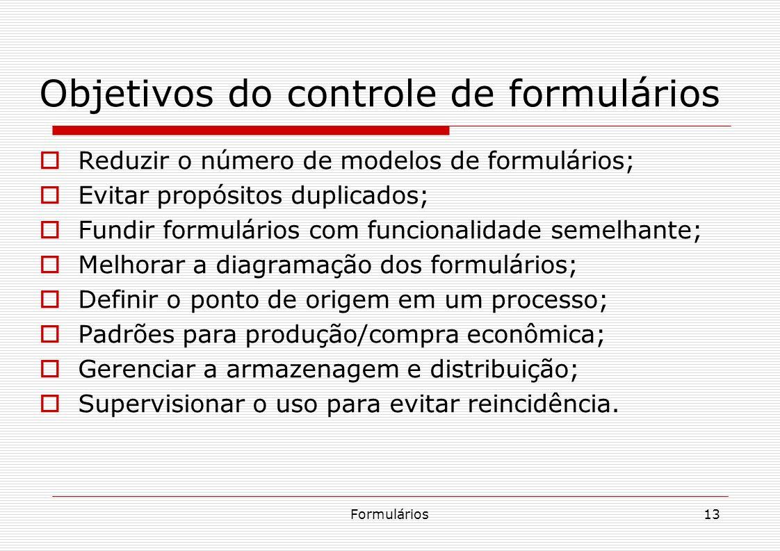Formulários13 Objetivos do controle de formulários Reduzir o número de modelos de formulários; Evitar propósitos duplicados; Fundir formulários com fu