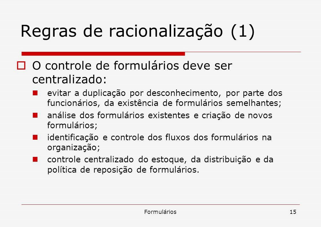 Formulários15 Regras de racionalização (1) O controle de formulários deve ser centralizado: evitar a duplicação por desconhecimento, por parte dos fun