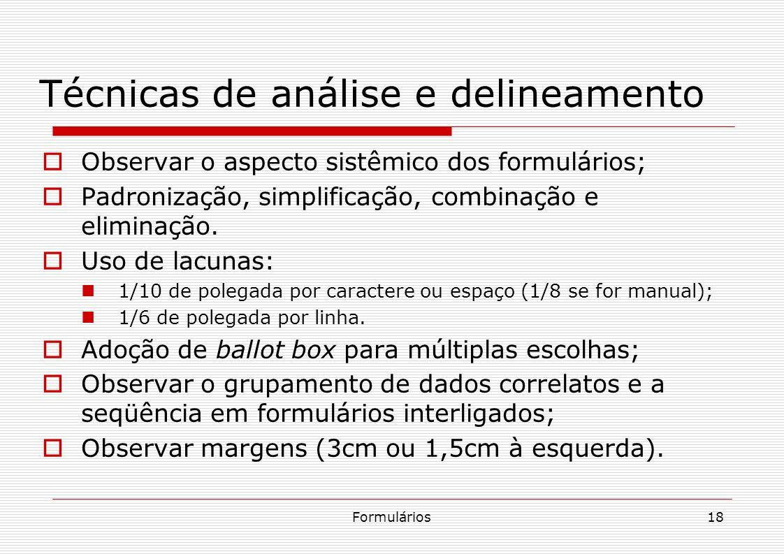 Formulários18 Técnicas de análise e delineamento Observar o aspecto sistêmico dos formulários; Padronização, simplificação, combinação e eliminação. U