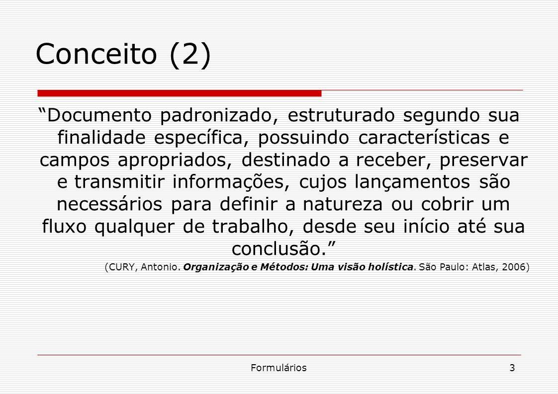 Formulários3 Conceito (2) Documento padronizado, estruturado segundo sua finalidade específica, possuindo características e campos apropriados, destin