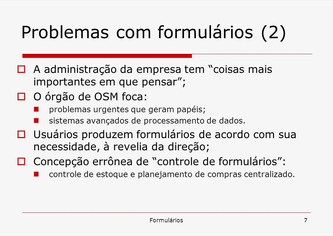 Formulários18 Técnicas de análise e delineamento Observar o aspecto sistêmico dos formulários; Padronização, simplificação, combinação e eliminação.