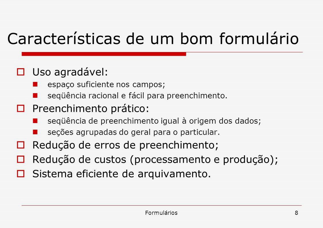 Formulários8 Características de um bom formulário Uso agradável: espaço suficiente nos campos; seqüência racional e fácil para preenchimento. Preenchi