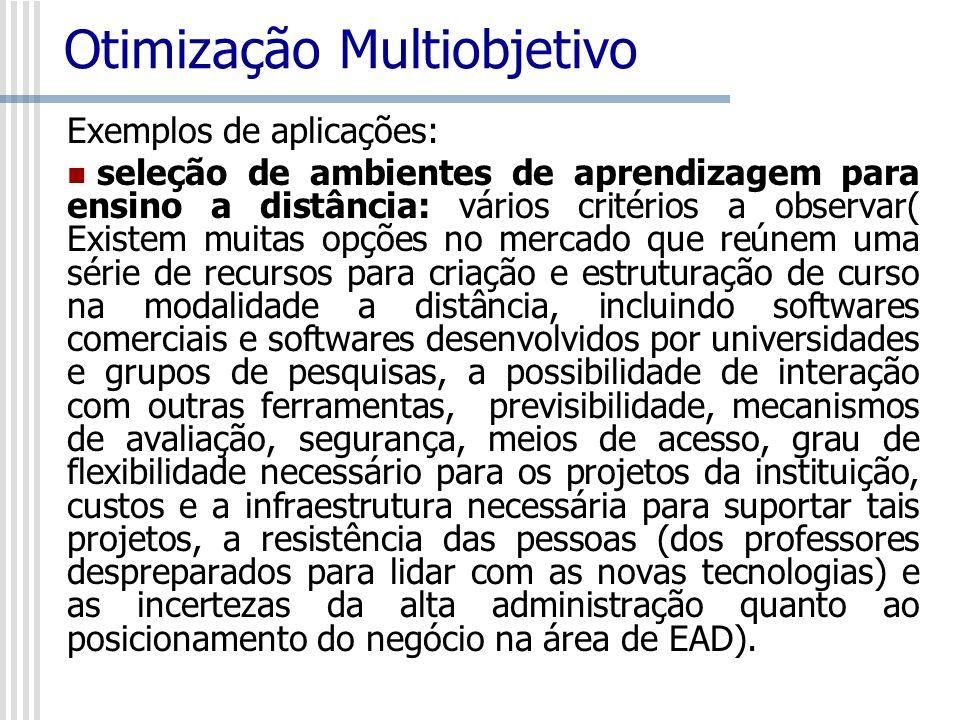 Otimização Multiobjetivo Exemplos de aplicações: seleção de ambientes de aprendizagem para ensino a distância: vários critérios a observar( Existem mu