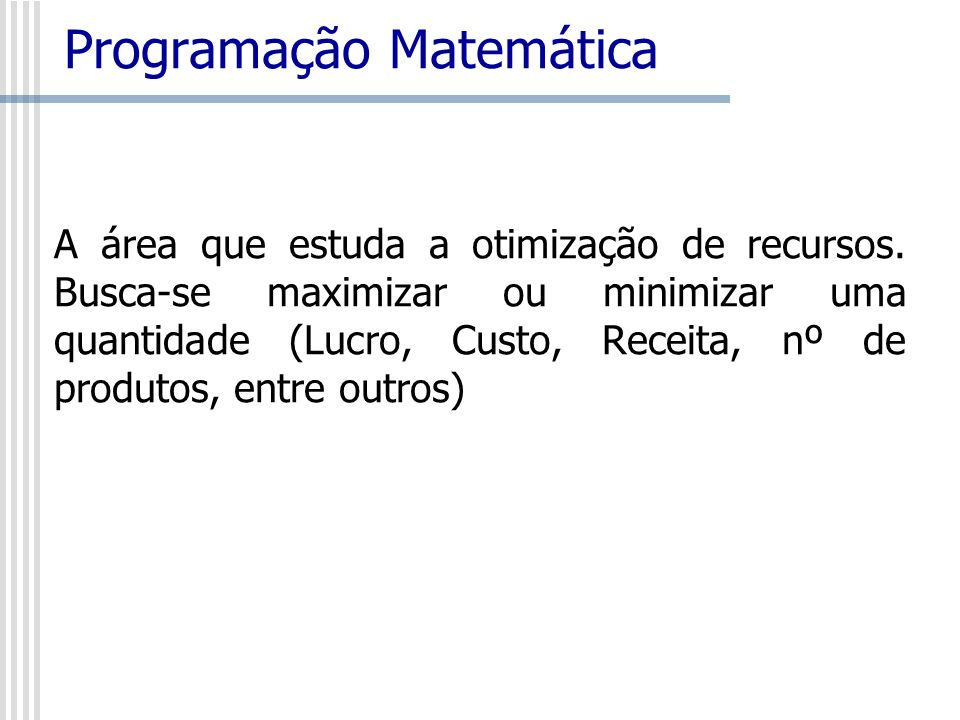 Otimização Discreta Alguns algoritmos aplicados com sucesso aos problemas de programação inteira (PI) são: branch and bound; Branch and cut; branch and price; método de geração de colunas; Heurísticas; Metaheurísticas.
