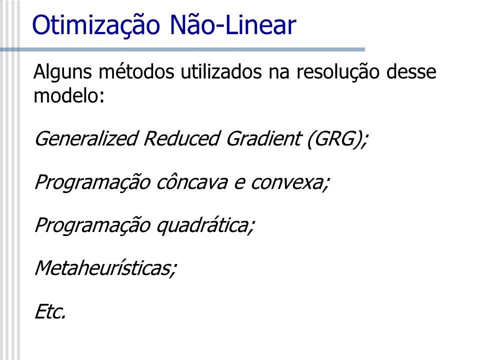 Otimização Não-Linear Alguns métodos utilizados na resolução desse modelo: Generalized Reduced Gradient (GRG); Programação côncava e convexa; Programa