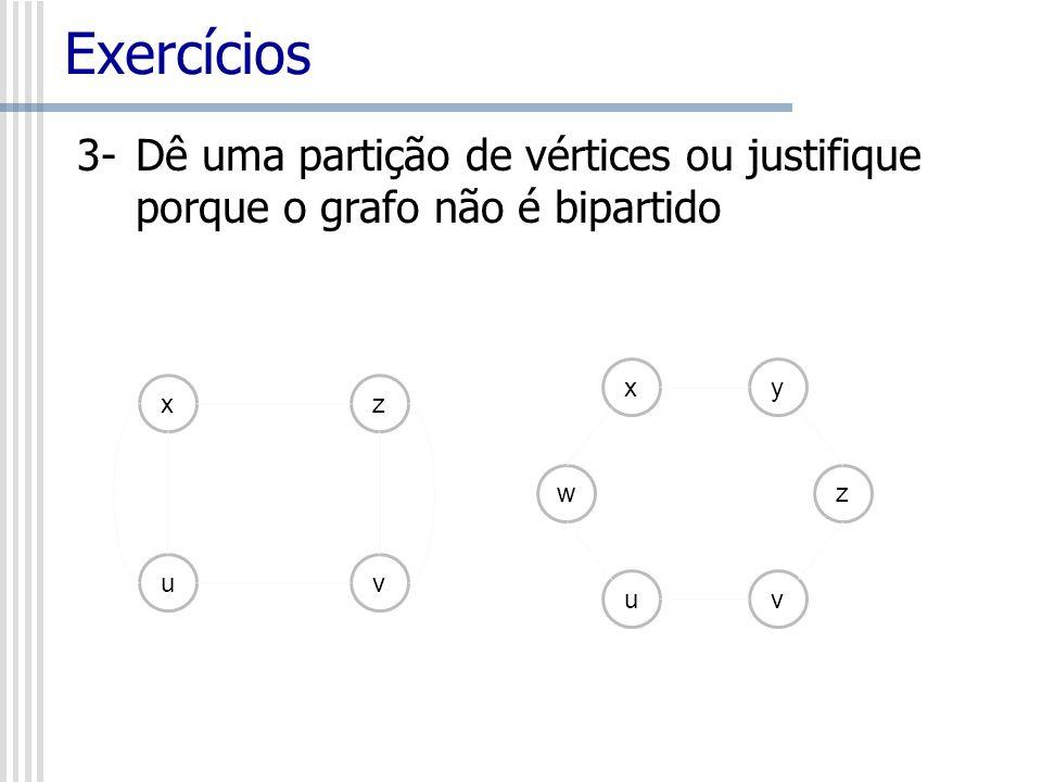 Exercícios 3-Dê uma partição de vértices ou justifique porque o grafo não é bipartido xz uv xy uv wz